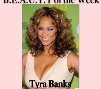 B.E.A.U.T.Y. of the Week: Tyra Banks